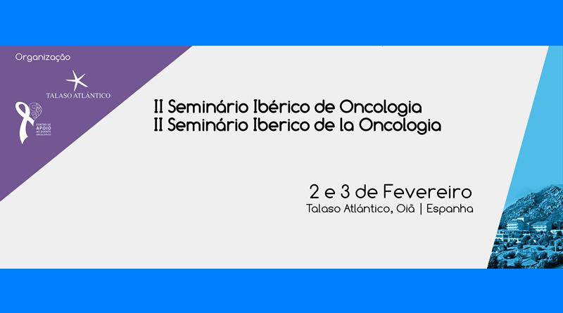II Seminário Ibérico de Oncologia - 2 e 3 de Fevereiro de 2018 - Oia - Pontevedra - promovido pelo Centro de Apoio ao Doente Oncológico